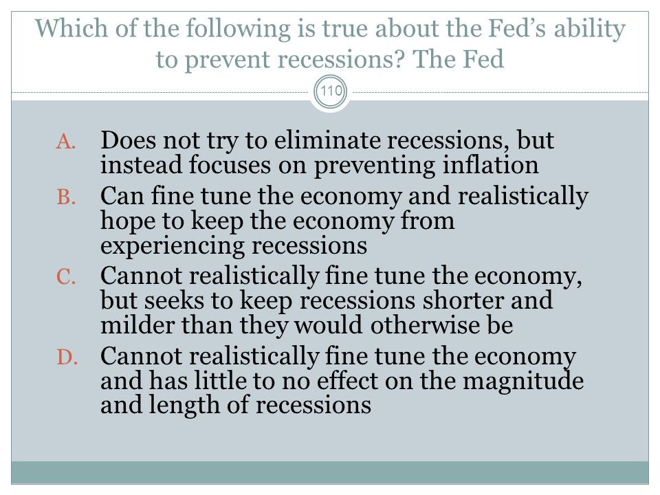 Which of the following is true about the Fed's ability to prevent recessions The Fed