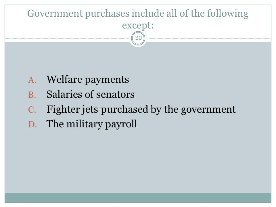 Government purchases include all of the following except:
