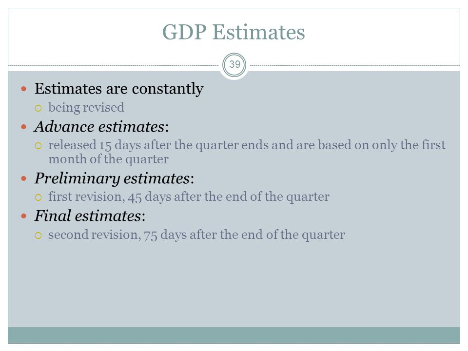 GDP Estimates Estimates are constantly Advance estimates:
