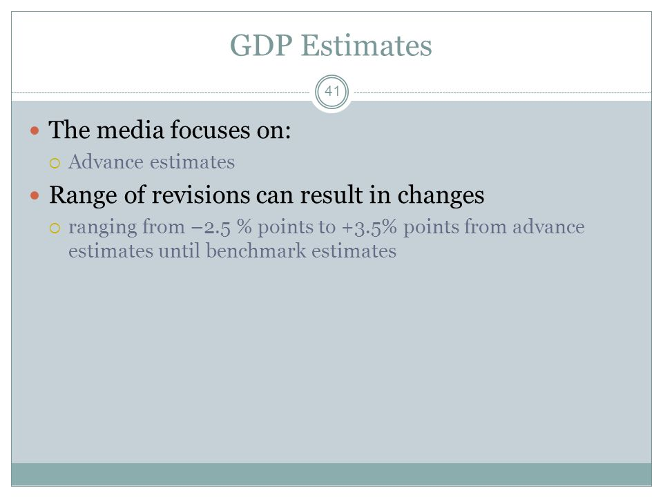 GDP Estimates The media focuses on: