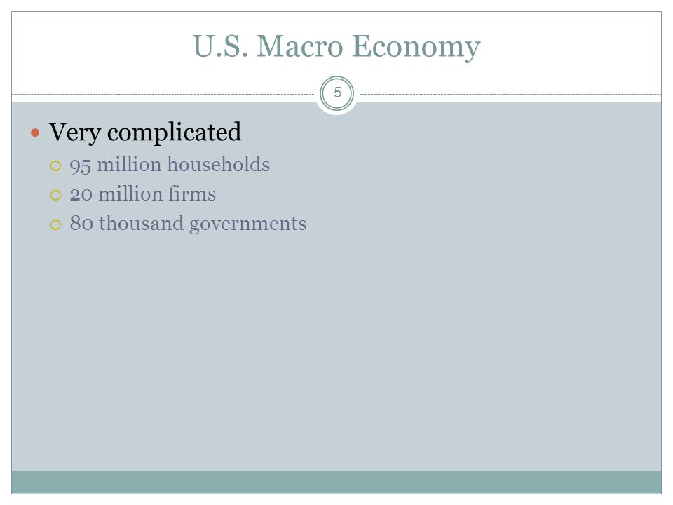 U.S. Macro Economy Very complicated 95 million households