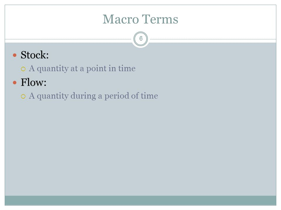 Macro Terms Stock: Flow: A quantity at a point in time