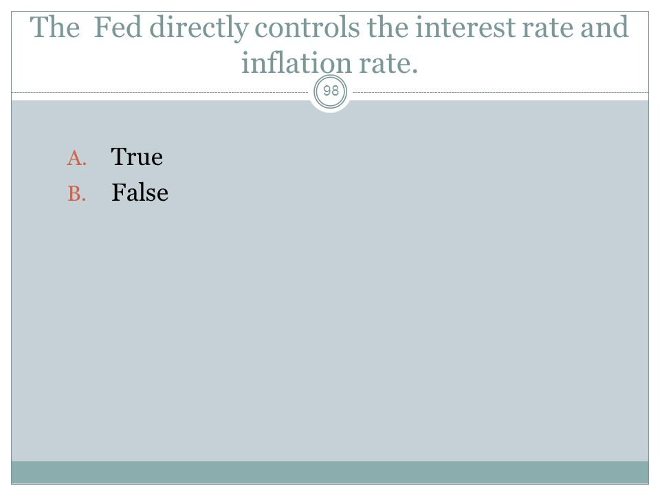 The Fed directly controls the interest rate and inflation rate.
