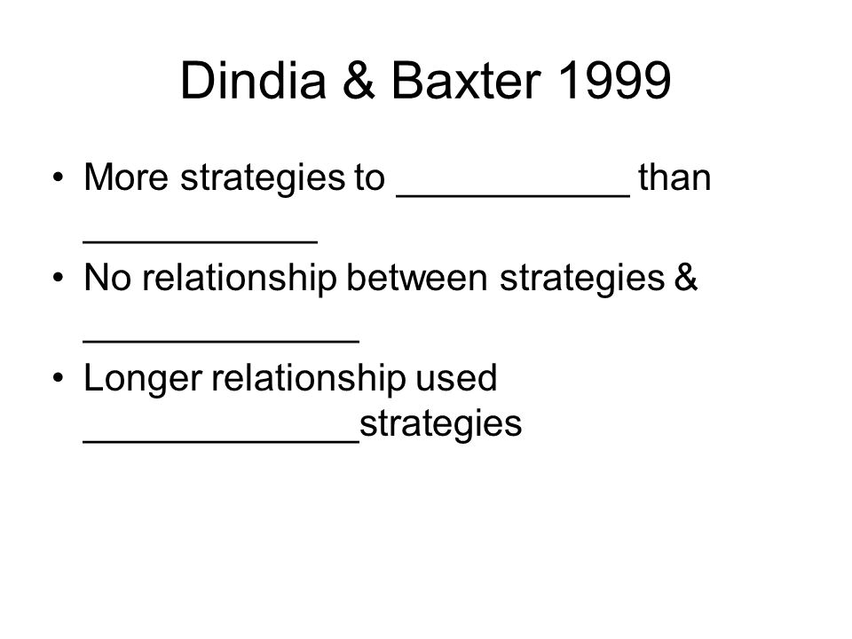 Dindia & Baxter 1999 More strategies to ___________ than ___________