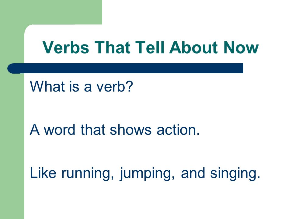 Verbs That Tell About Now