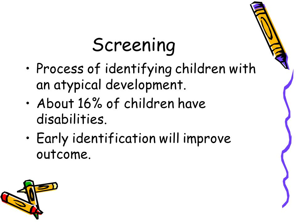 Screening Process of identifying children with an atypical development. About 16% of children have disabilities.