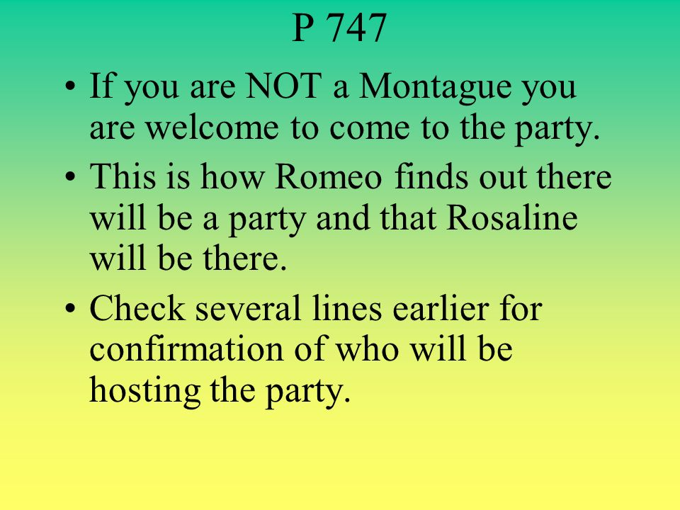 P 747 If you are NOT a Montague you are welcome to come to the party.