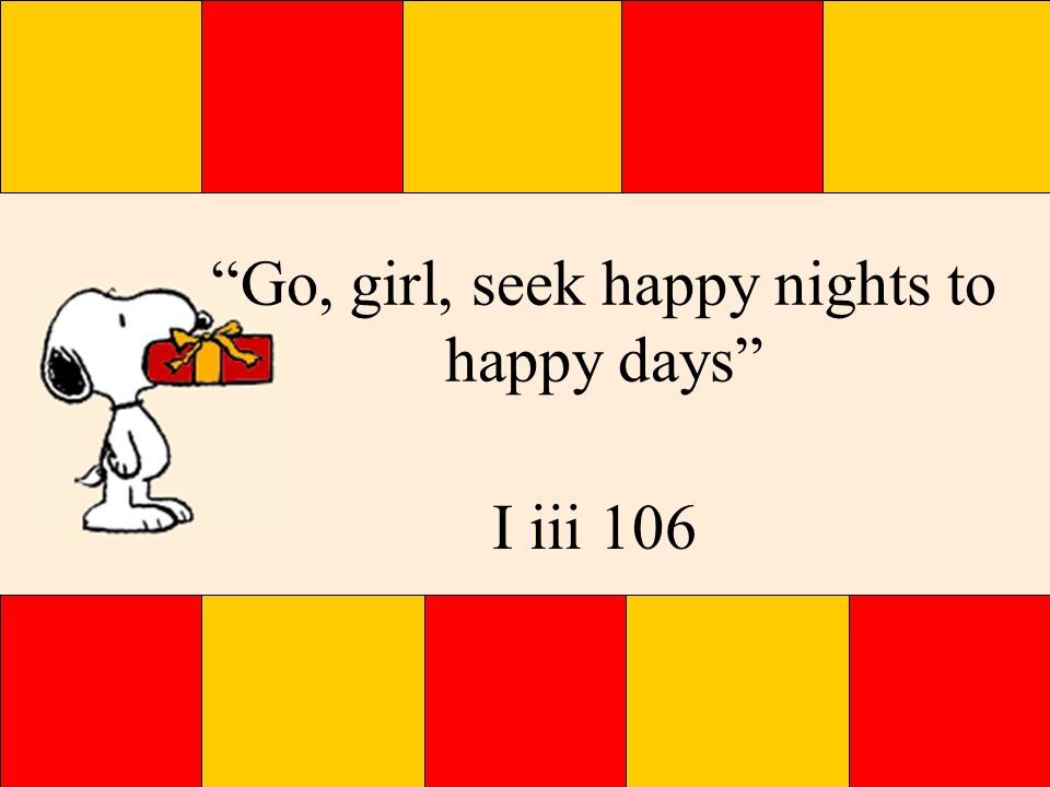 Go, girl, seek happy nights to happy days