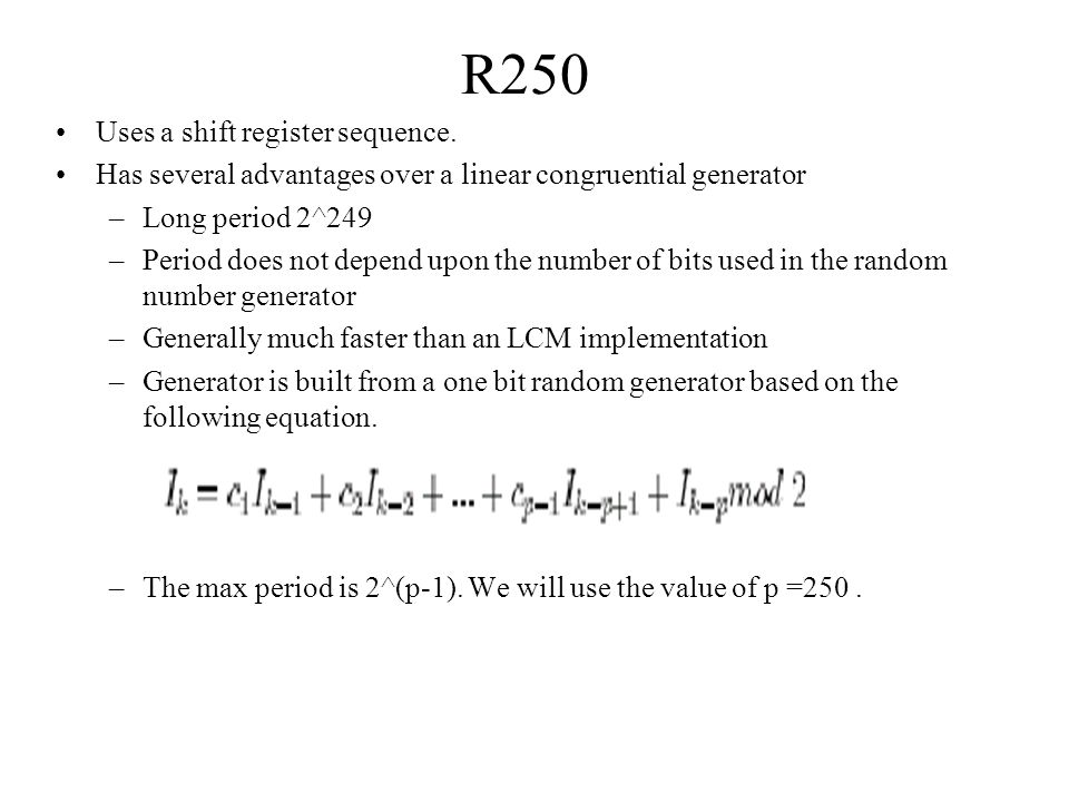 R250 Uses a shift register sequence.
