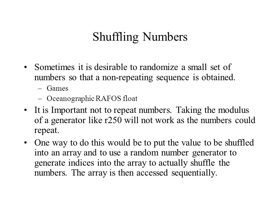 Shuffling Numbers Sometimes it is desirable to randomize a small set of numbers so that a non-repeating sequence is obtained.