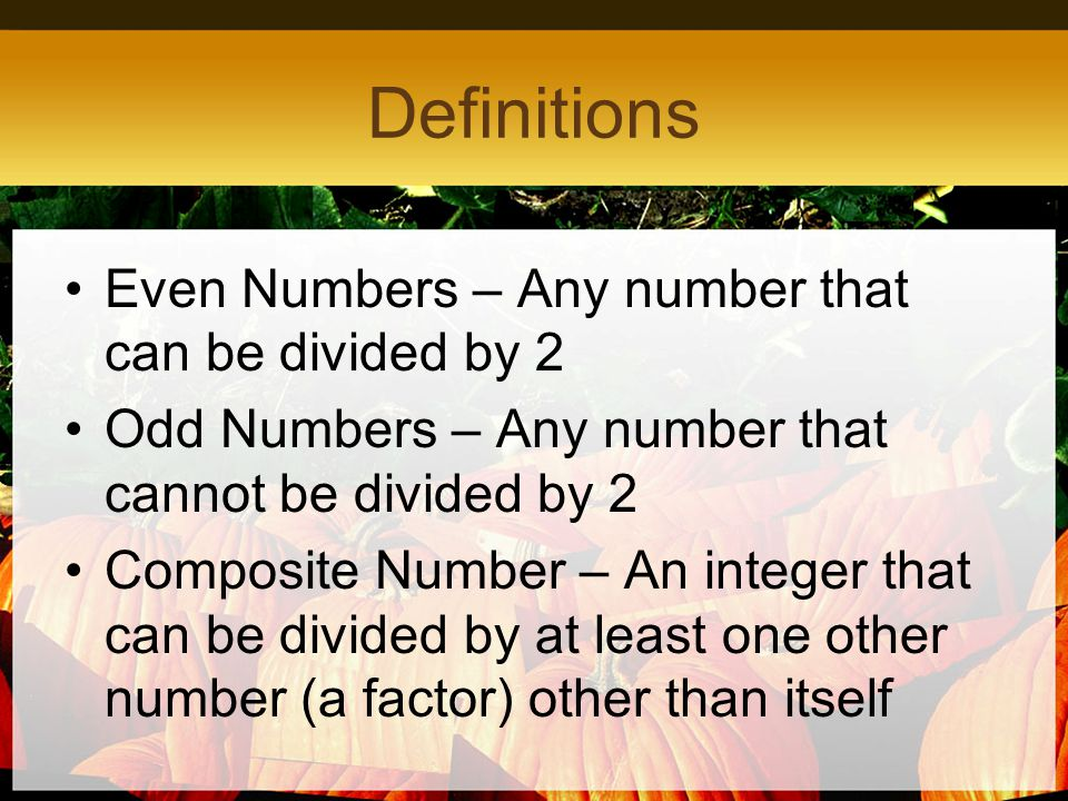 Definitions Even Numbers – Any number that can be divided by 2