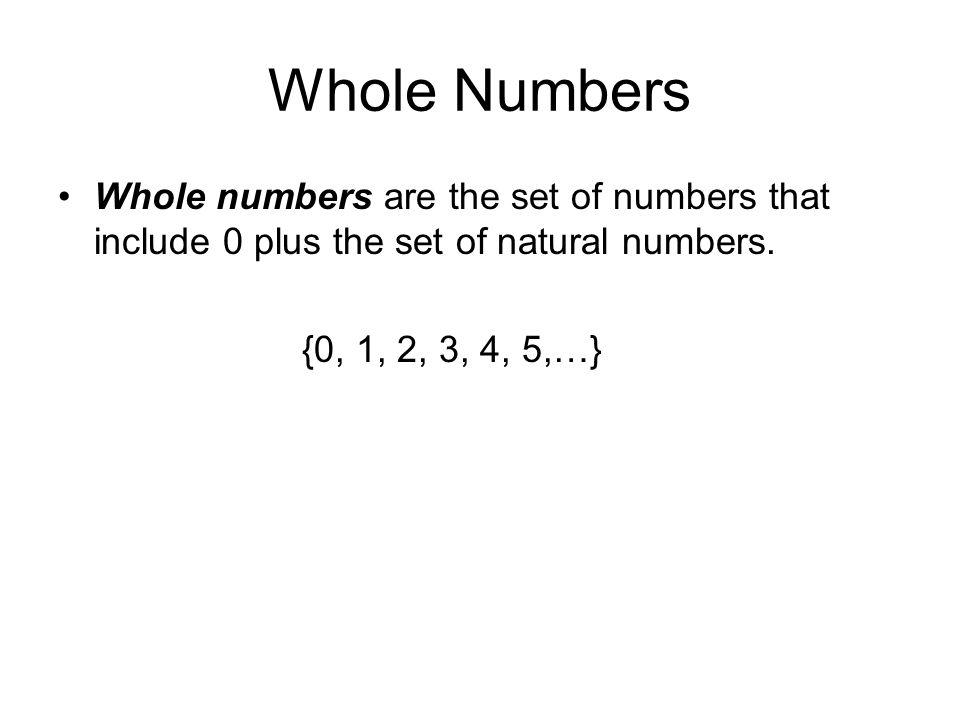 Whole Numbers Whole numbers are the set of numbers that include 0 plus the set of natural numbers.