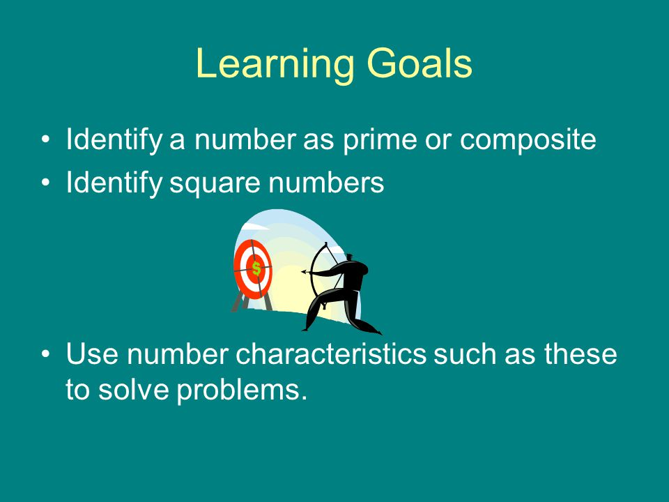 Learning Goals Identify a number as prime or composite