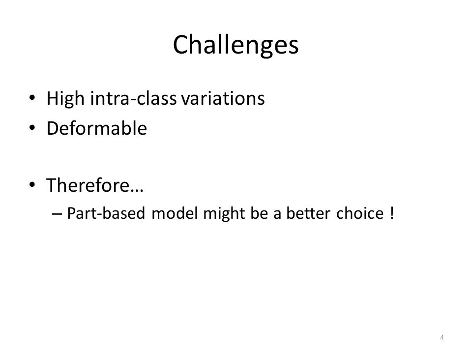 Challenges High intra-class variations Deformable Therefore…
