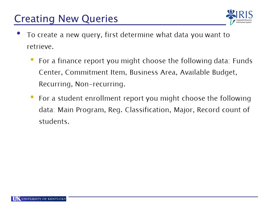 Creating New Queries To create a new query, first determine what data you want to retrieve.