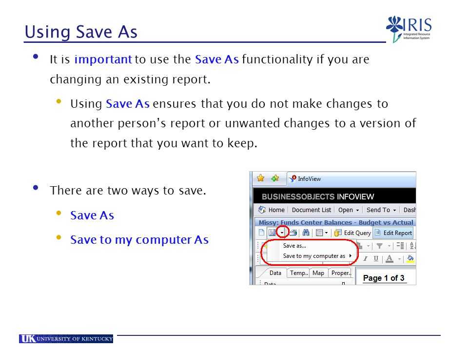 Using Save As It is important to use the Save As functionality if you are changing an existing report.