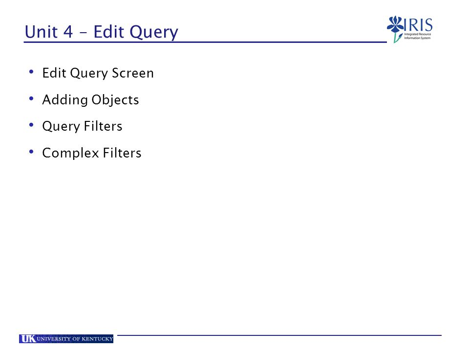 Unit 4 – Edit Query Edit Query Screen Adding Objects Query Filters