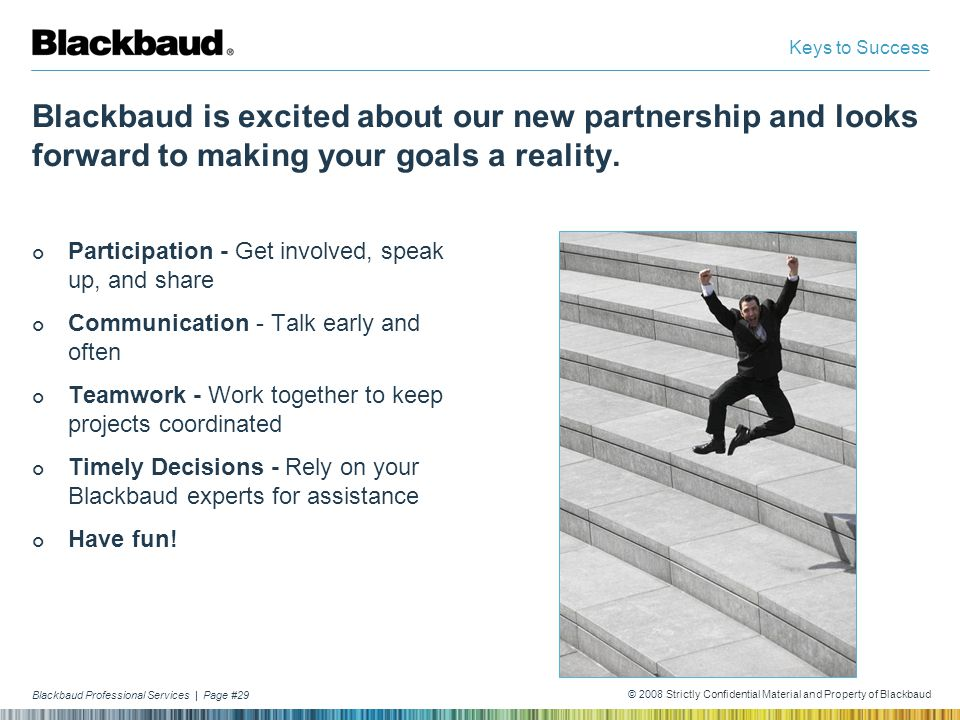 Keys to Success Blackbaud is excited about our new partnership and looks forward to making your goals a reality.