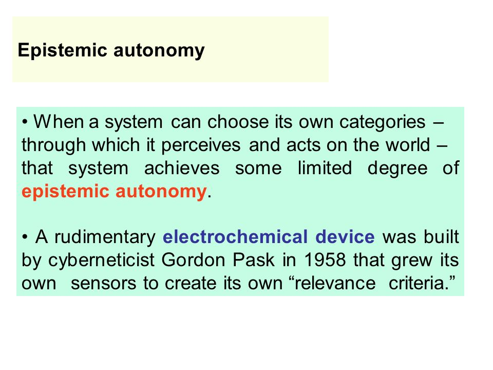 Epistemic autonomy • When a system can choose its own categories – through which it perceives and acts on the world –