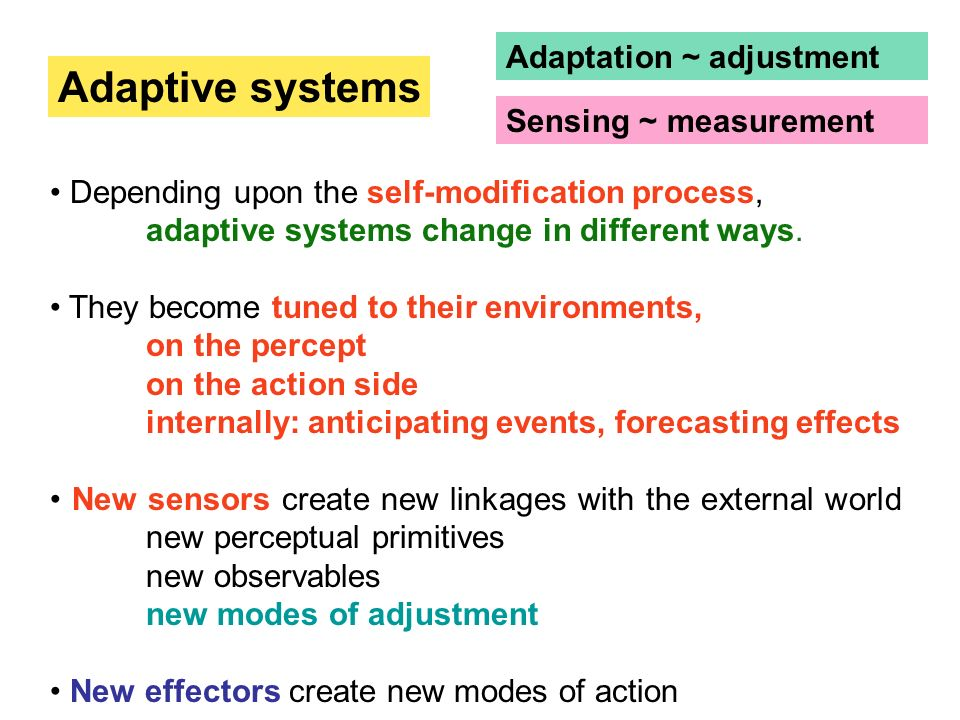 Adaptive systems Adaptation ~ adjustment Sensing ~ measurement