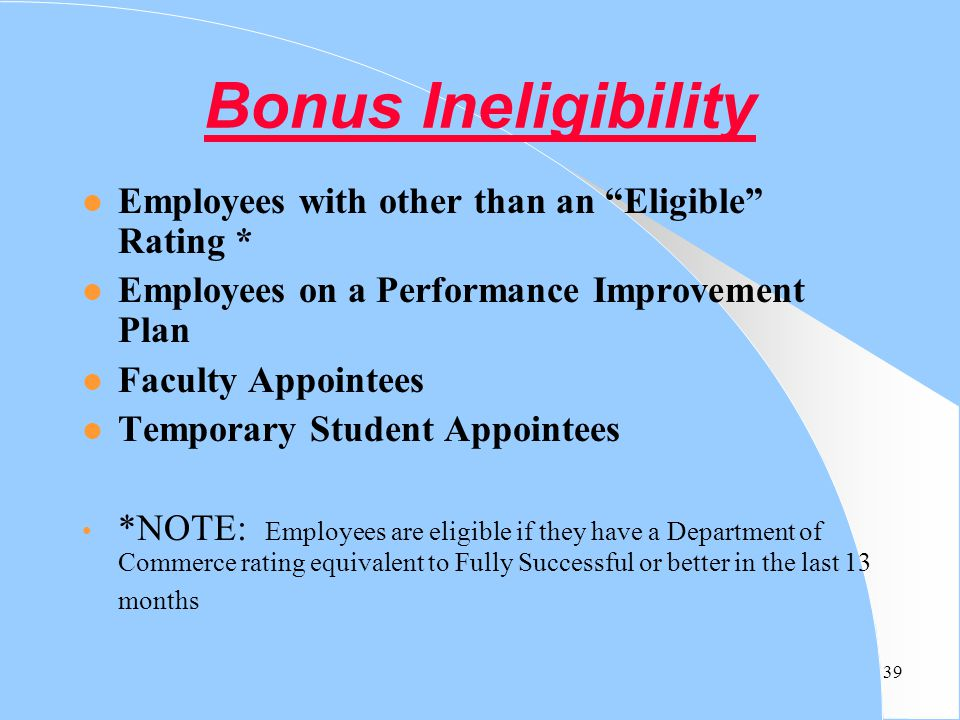 Bonus Ineligibility Employees with other than an Eligible Rating *