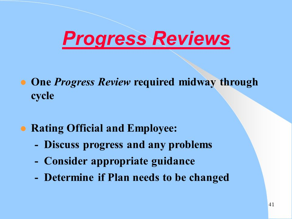 Progress Reviews One Progress Review required midway through cycle