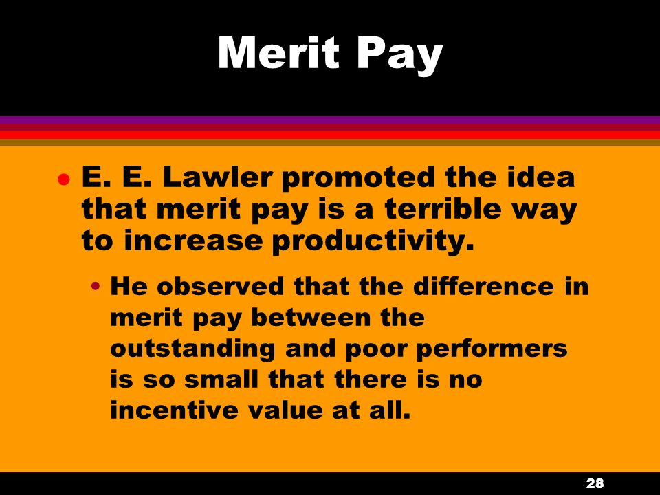Merit Pay E. E. Lawler promoted the idea that merit pay is a terrible way to increase productivity.