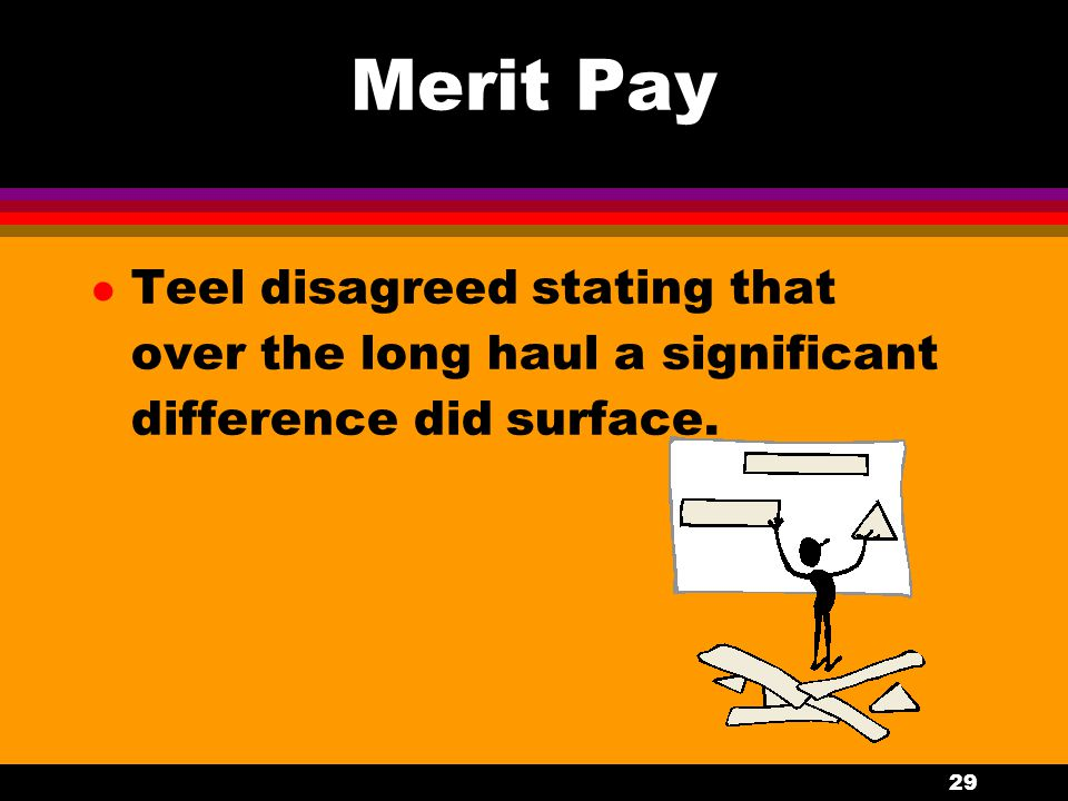 Merit Pay Teel disagreed stating that over the long haul a significant difference did surface.