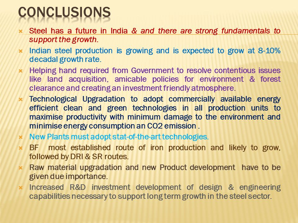 CONCLUSIONS Steel has a future in India & and there are strong fundamentals to support the growth.