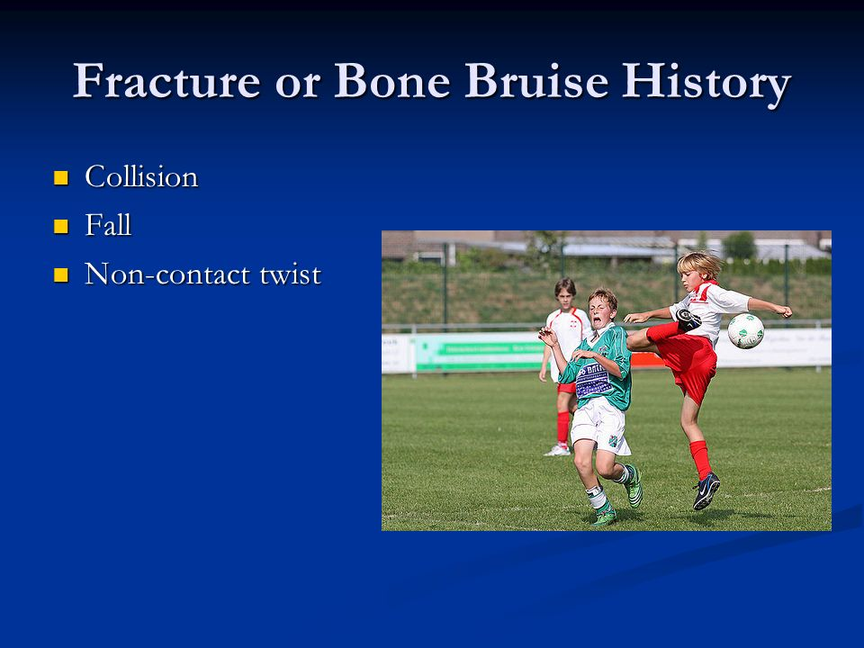 Fracture or Bone Bruise History