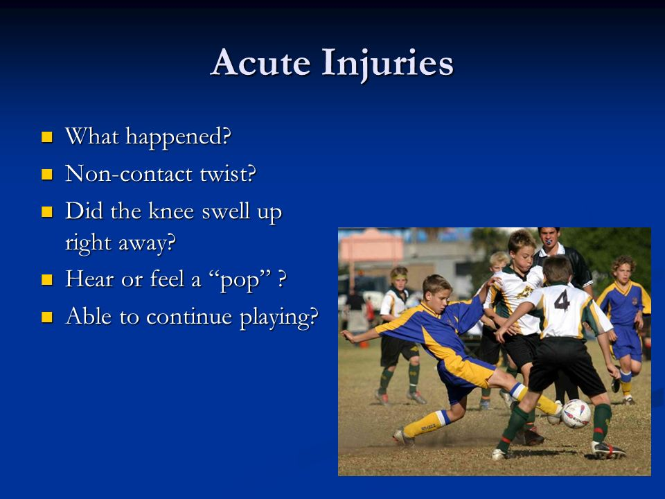 Acute Injuries What happened Non-contact twist