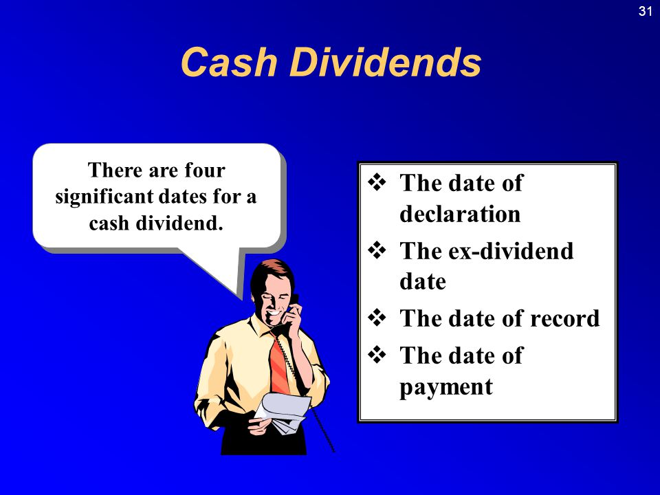 There are four significant dates for a cash dividend.