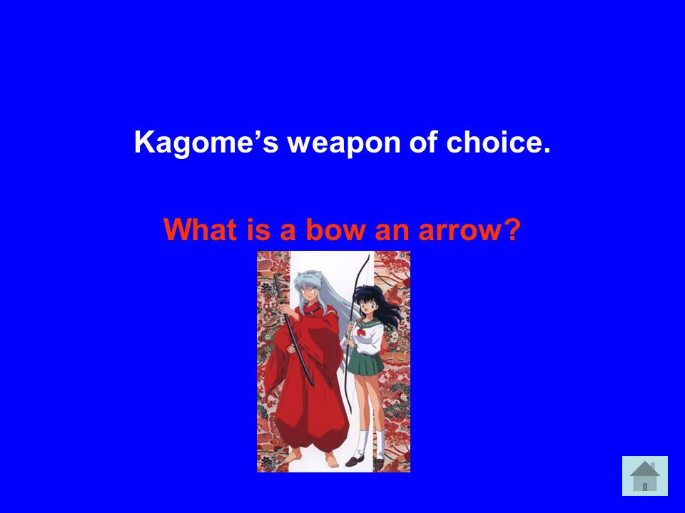 Kagome's weapon of choice.