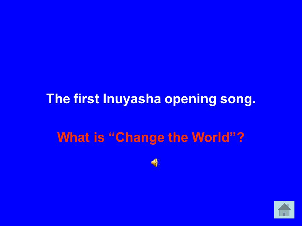 The first Inuyasha opening song. What is Change the World