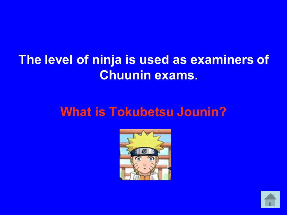 The level of ninja is used as examiners of Chuunin exams.
