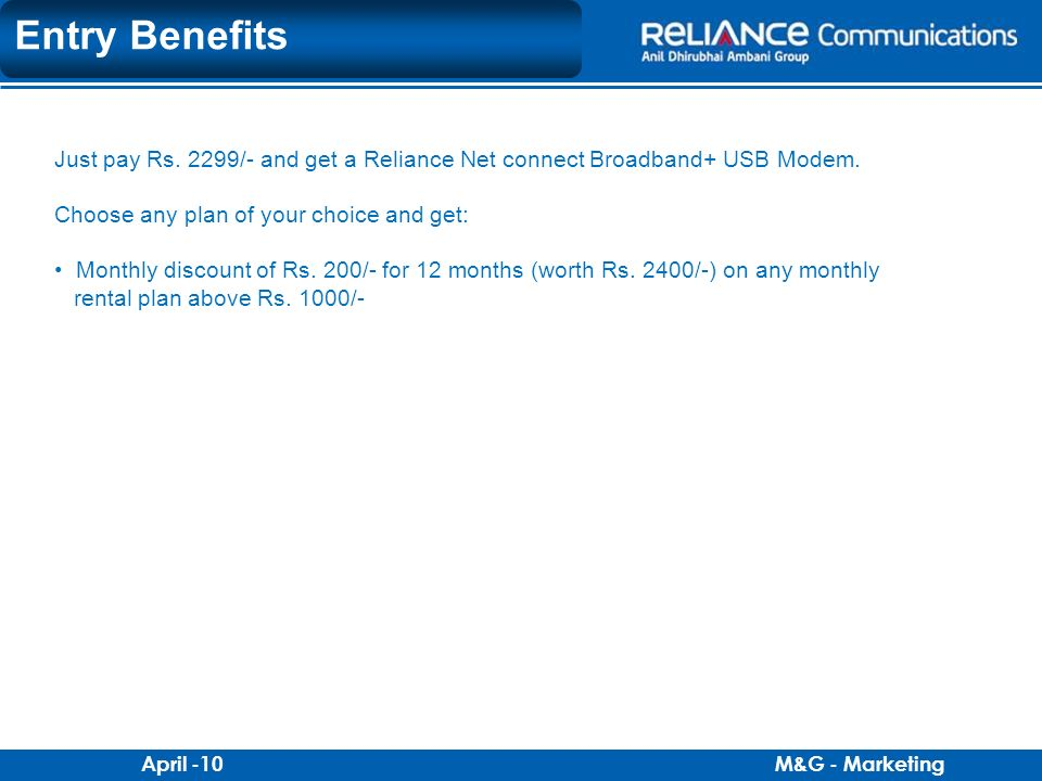 Entry Benefits Just pay Rs. 2299/- and get a Reliance Net connect Broadband+ USB Modem. Choose any plan of your choice and get: