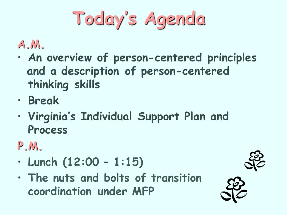 Today's Agenda A.M. An overview of person-centered principles