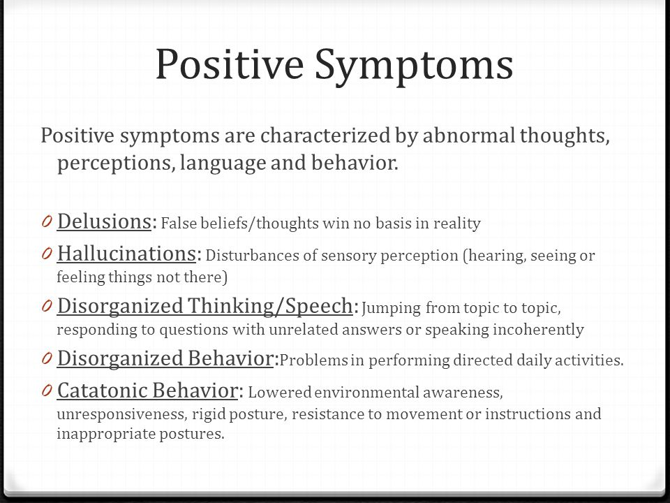 Positive Symptoms Positive symptoms are characterized by abnormal thoughts, perceptions, language and behavior.