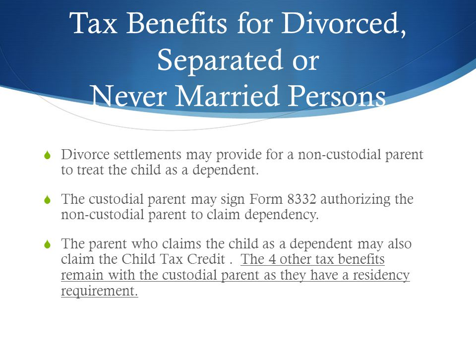 Tax Benefits for Divorced, Separated or Never Married Persons