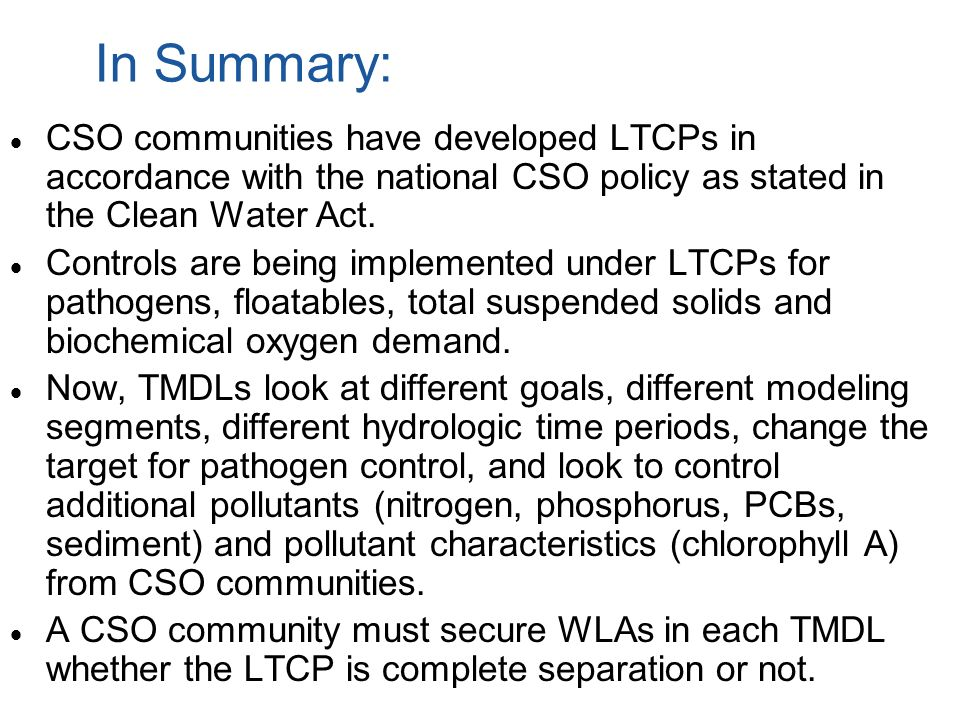 In Summary: CSO communities have developed LTCPs in accordance with the national CSO policy as stated in the Clean Water Act.