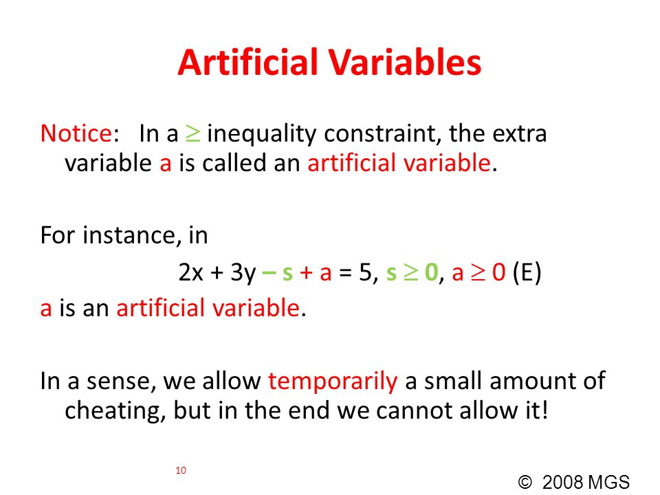 Artificial Variables Notice: In a  inequality constraint, the extra variable a is called an artificial variable.