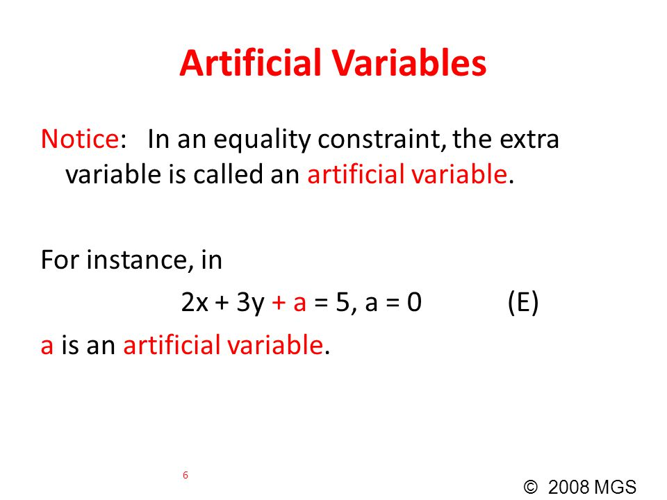 Artificial Variables Notice: In an equality constraint, the extra variable is called an artificial variable.