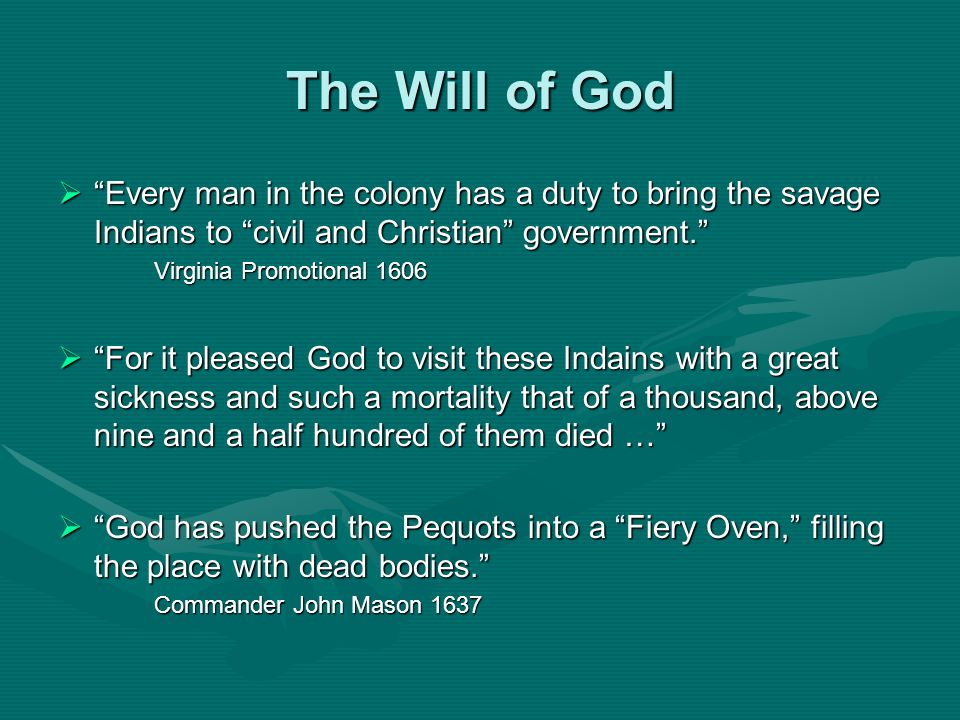 The Will of God Every man in the colony has a duty to bring the savage Indians to civil and Christian government.