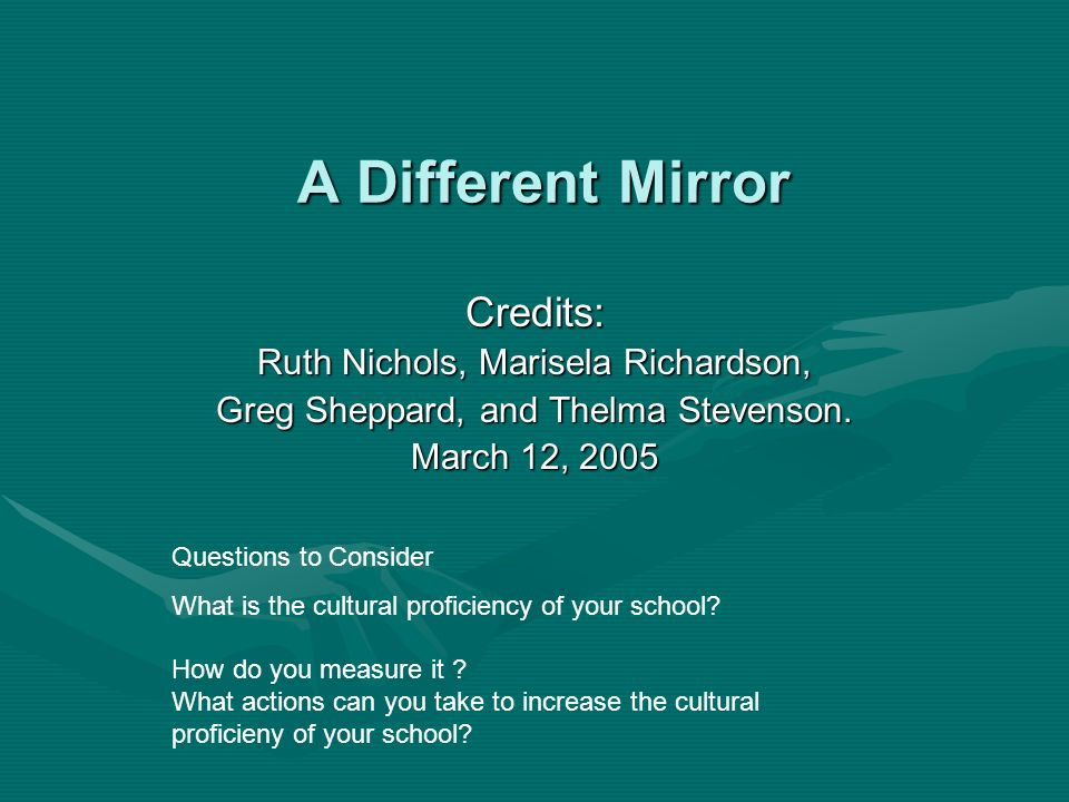 A Different Mirror Credits: Ruth Nichols, Marisela Richardson,