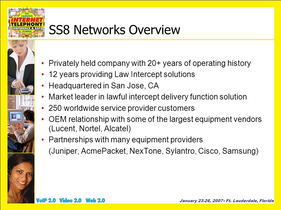 SS8 Networks Overview Privately held company with 20+ years of operating history. 12 years providing Law Intercept solutions.