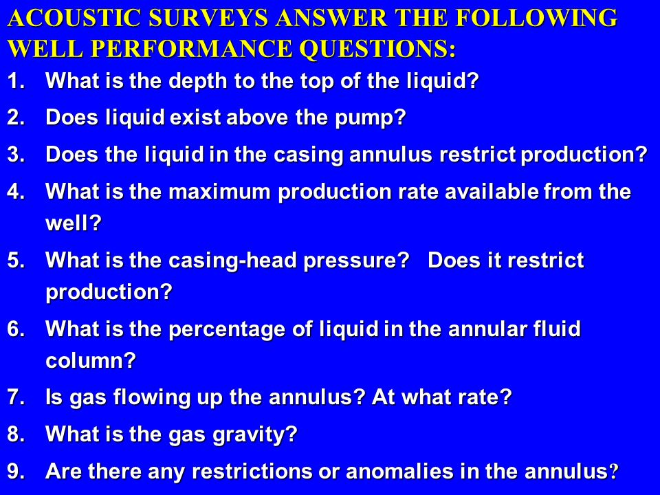 ACOUSTIC SURVEYS ANSWER THE FOLLOWING WELL PERFORMANCE QUESTIONS: