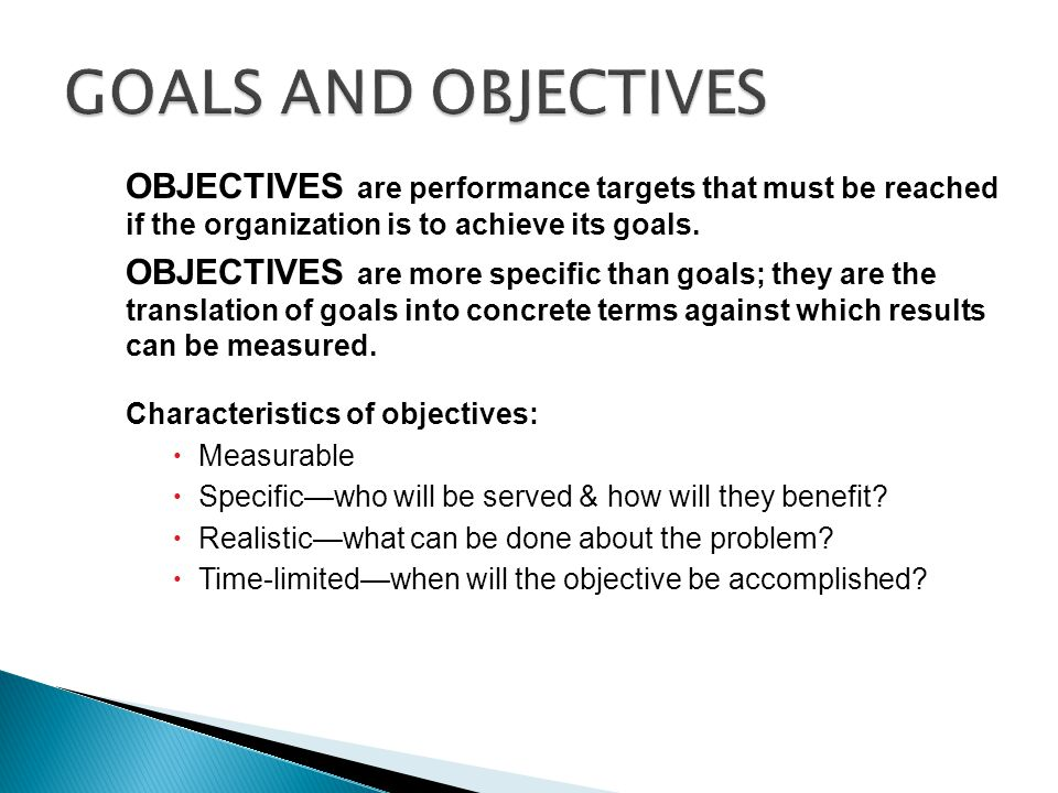 GOALS AND OBJECTIVES OBJECTIVES are performance targets that must be reached if the organization is to achieve its goals.