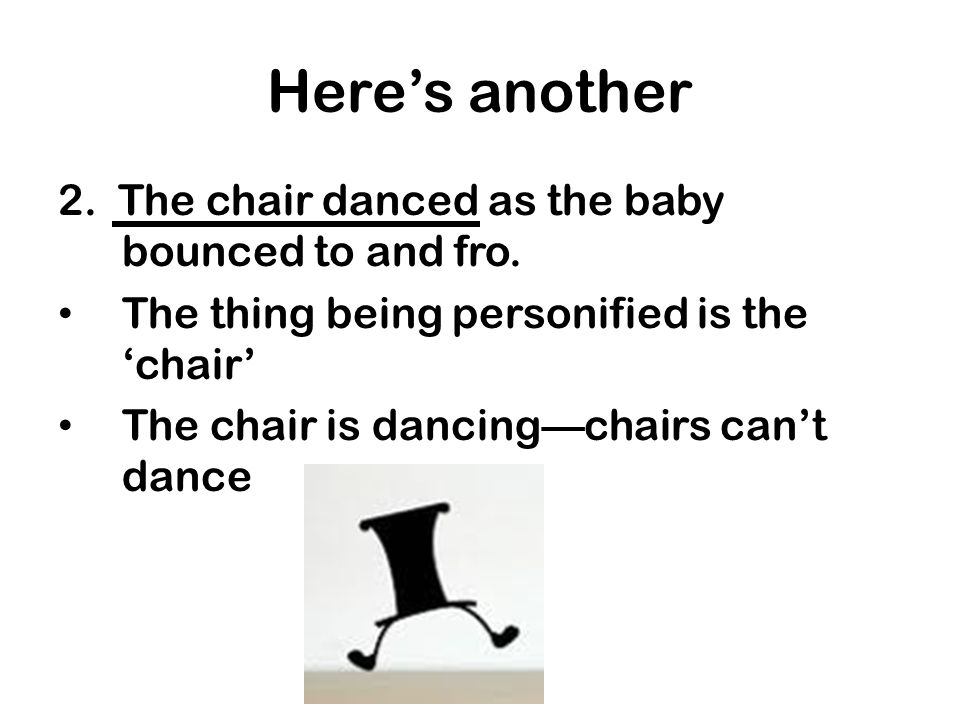 Here's another 2. The chair danced as the baby bounced to and fro.