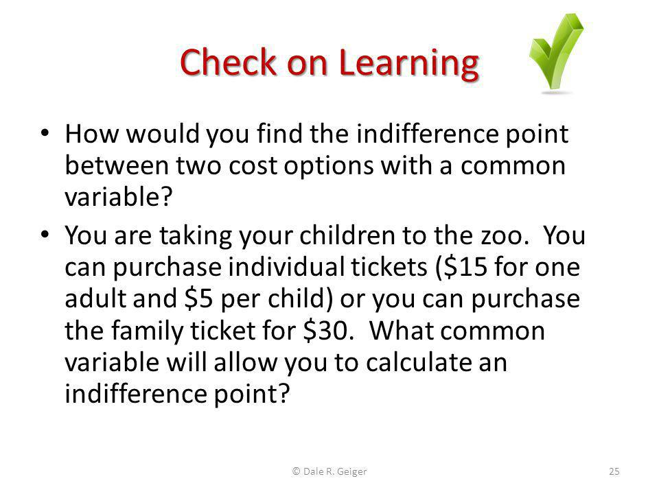 Check on Learning How would you find the indifference point between two cost options with a common variable