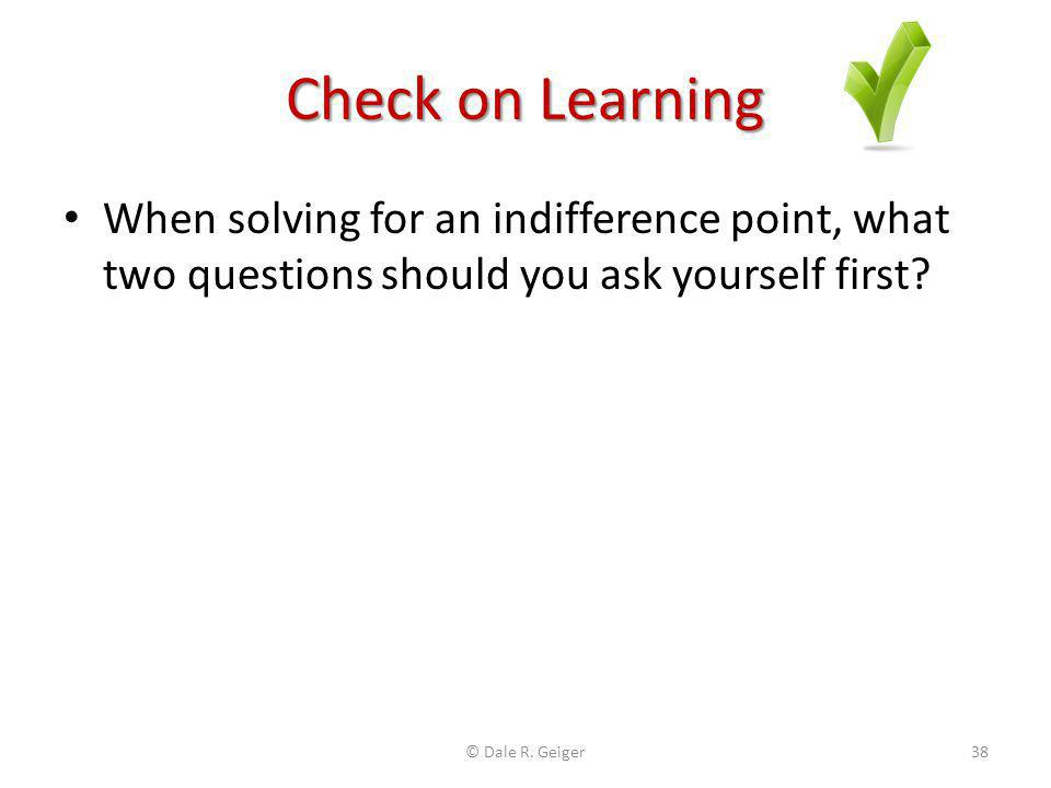 Check on Learning When solving for an indifference point, what two questions should you ask yourself first